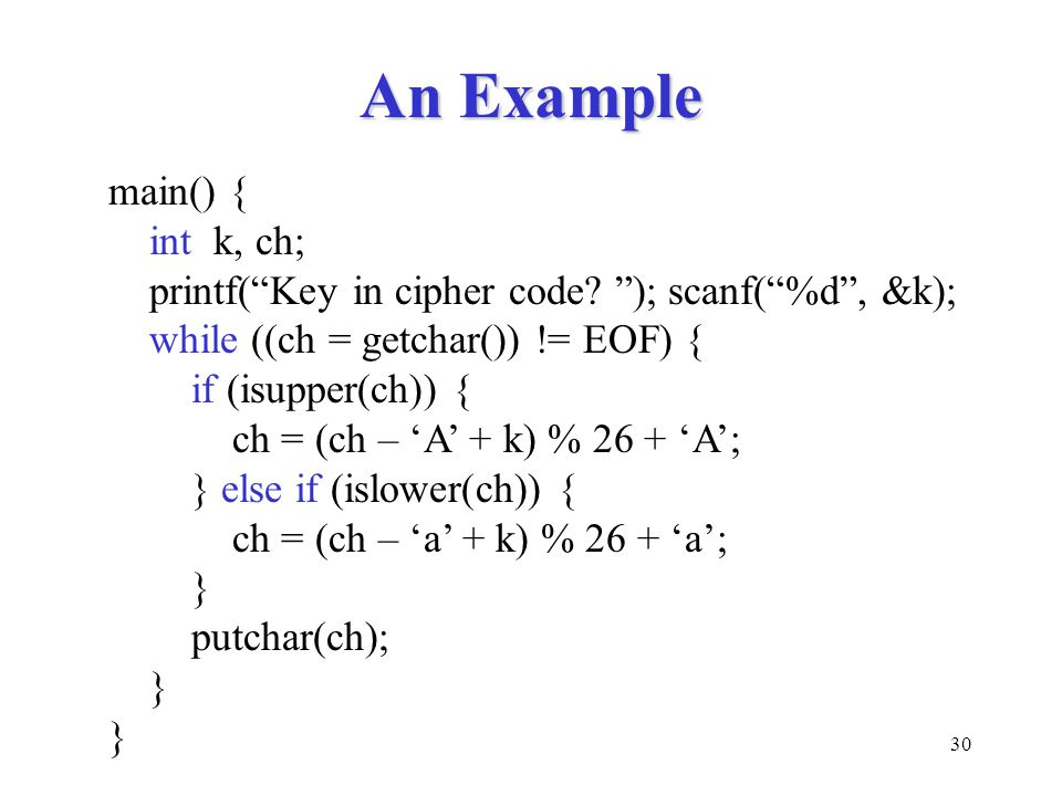 30 An Example main() { int k, ch; printf( Key in cipher code.
