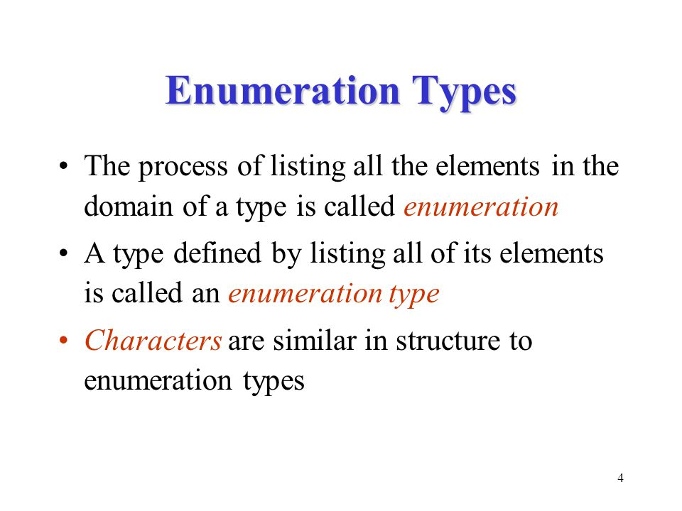 5 Representing Enumeration Types How do computers represent internally the values of enumeration types Computers are good at manipulating numbers To represent a finite set of values of any type, all you have to do is to give each value a number The process of assigning an integer to each element of an enumeration type is called integer encoding