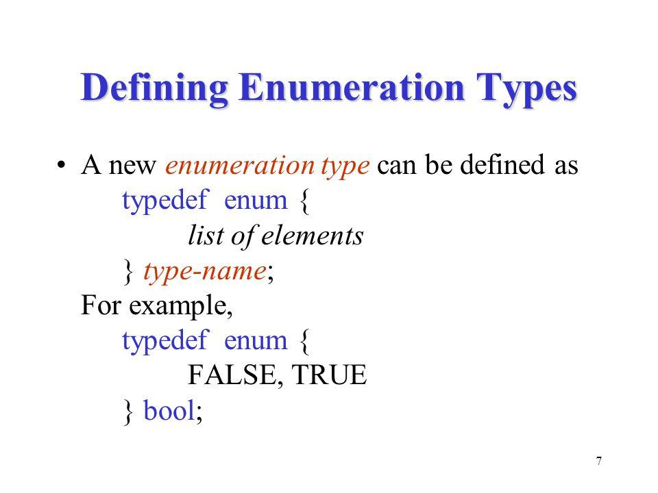 8 An Example typedef enum { Sunday, Monday, Tuesday, Wednesday, Thursday, Friday, Saturday } weekdayT; typedef enum { Freshman, Sophomore, Junior, Senior } classT;