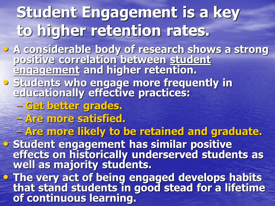 Student Engagement is a key to higher retention rates.
