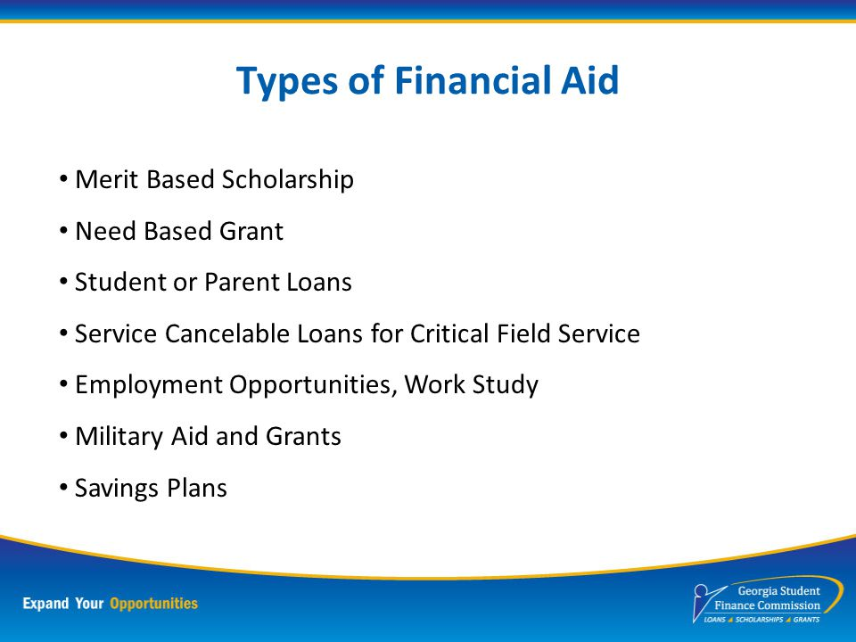 What is Financial Aid? Sources of Financial Aid Federal government State government Colleges and universities Community groups (religious organization