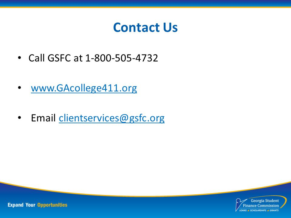 Need Additional Information? Visit www.GAcollege411.org Review GSFC's Financial Aid In Georgia