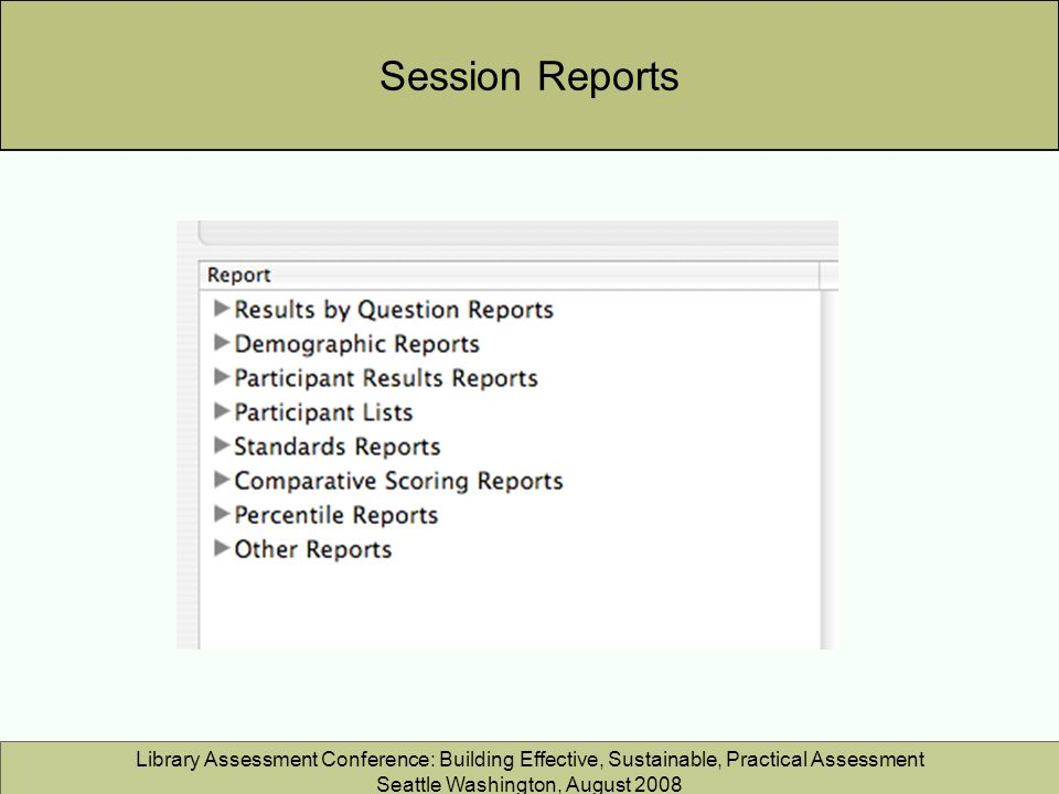 Library Assessment Conference: Building Effective, Sustainable, Practical Assessment Seattle Washington, August 2008 Session Reports