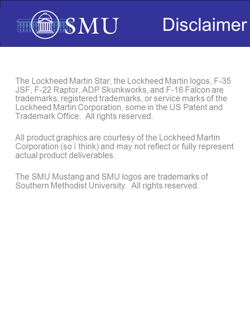 The Lockheed Martin Star, the Lockheed Martin logos, F-35 JSF, F-22 Raptor, ADP Skunkworks, and F-16 Falcon are trademarks, registered trademarks, or service marks of the Lockheed Martin Corporation, some in the US Patent and Trademark Office.