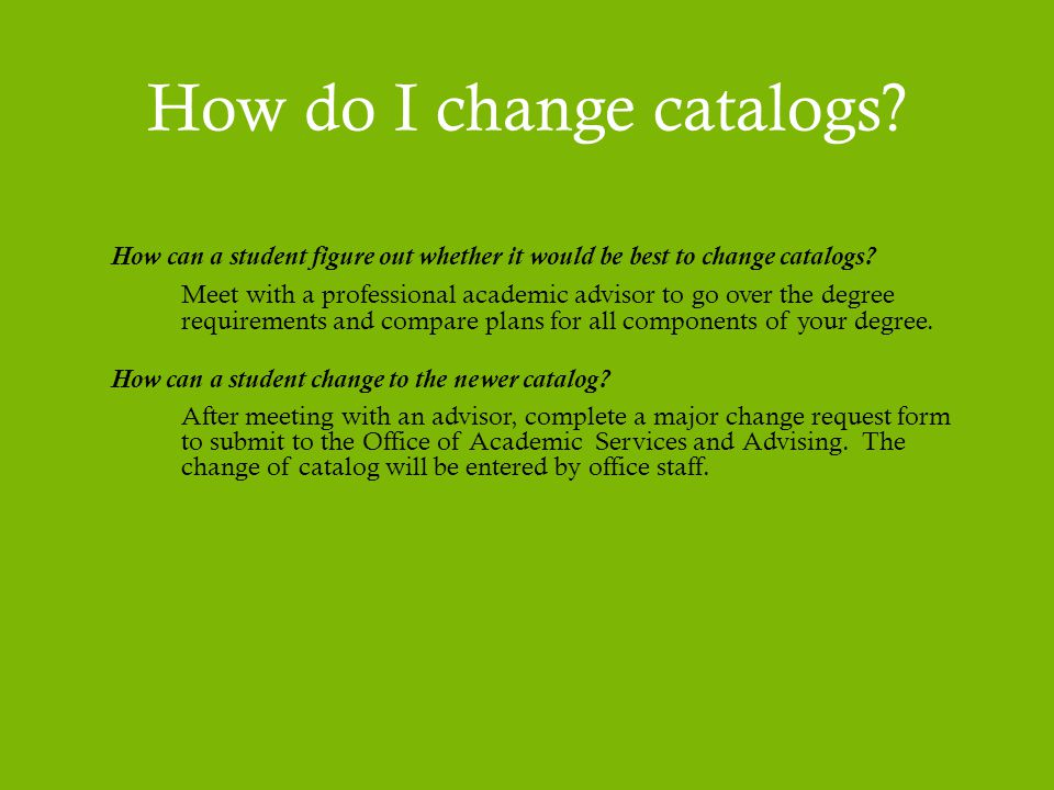 How do I change catalogs. How can a student figure out whether it would be best to change catalogs.