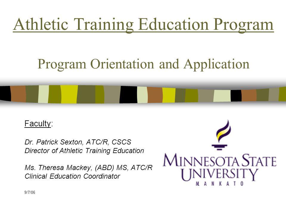 Athletic Training Education Program Program Orientation and Application Faculty: Dr. Patrick Sexton, ATC/R, CSCS Director of Athletic Training Educati