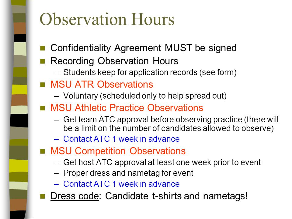 Observation Hours Confidentiality Agreement MUST be signed Recording Observation Hours –Students keep for application records (see form) MSU ATR Obser