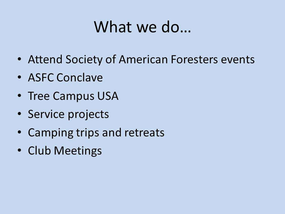 Society of American Foresters If you sign up for the club and register for SAF ($40) you get a free club T-shirt Allows you to attend conferences: – Regional – National (2012 Spokane, WA) – Quiz Bowls Allows you to attend ASFC Conclave – Auburn, AL March 2013