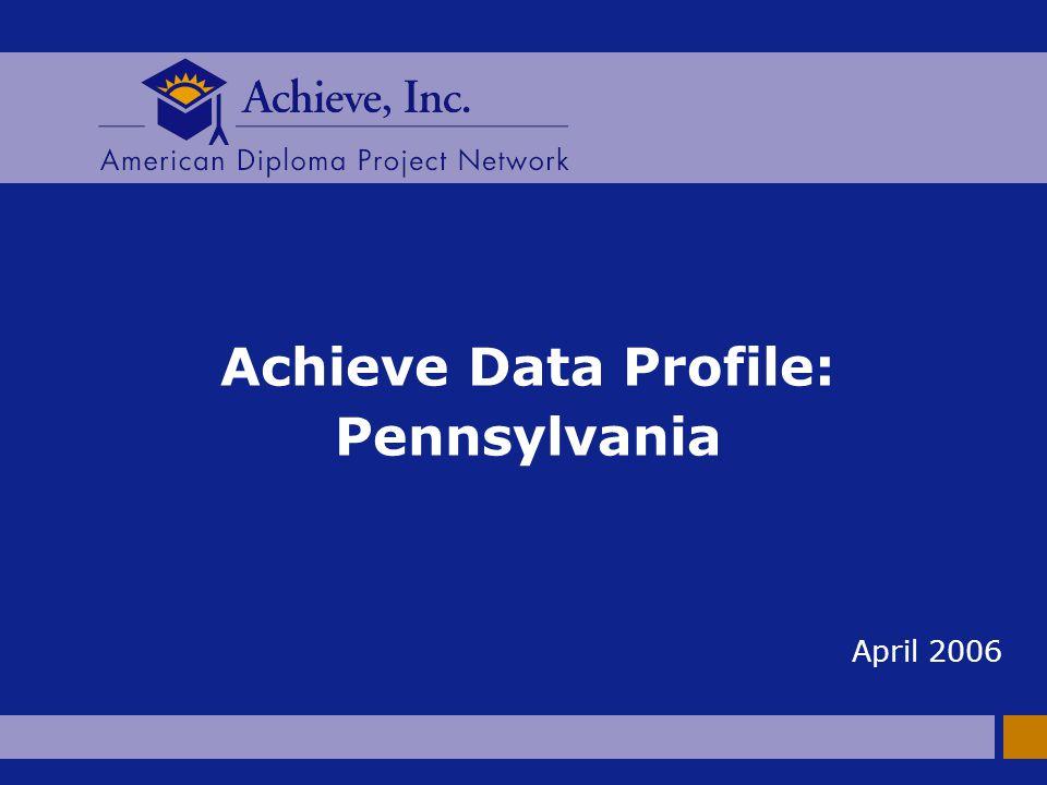Achieve Data Profile: Pennsylvania April 2006