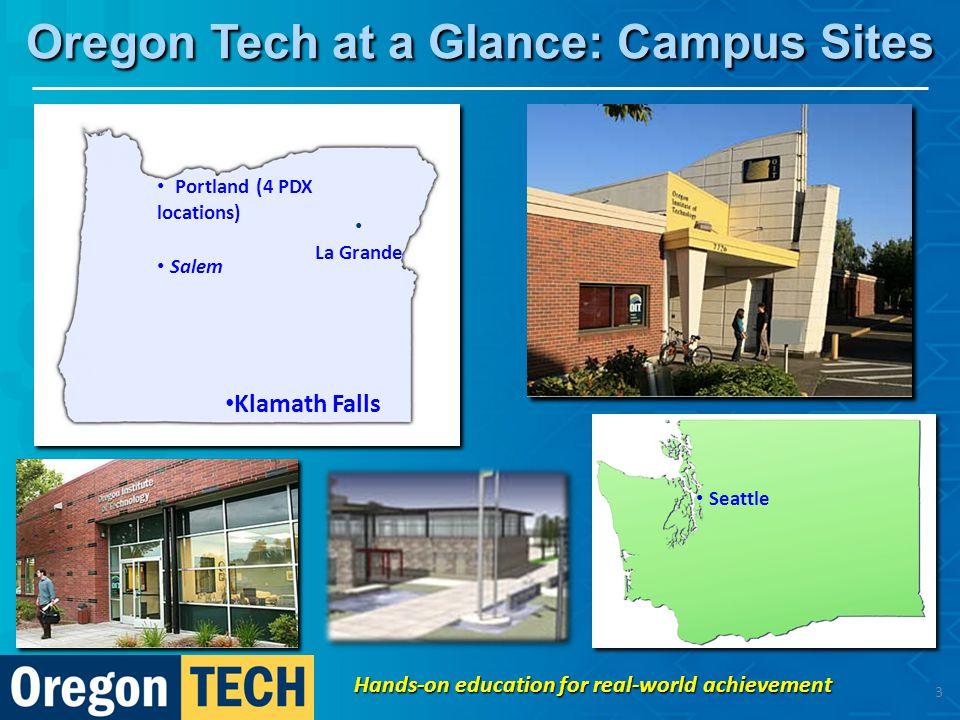Oregon Tech at a Glance: Campus Sites Seattle Klamath Falls Portland (4 PDX locations) La Grande Salem Hands-on education for real-world achievement 3