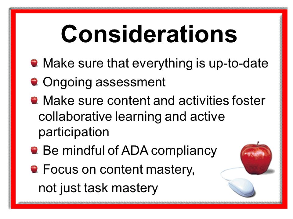 Considerations Make sure that everything is up-to-date Ongoing assessment Make sure content and activities foster collaborative learning and active pa