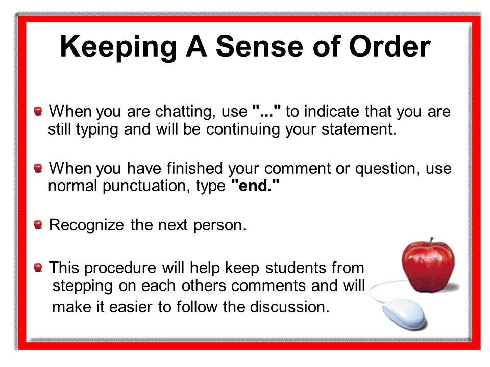 Keeping A Sense of Order When you are chatting, use
