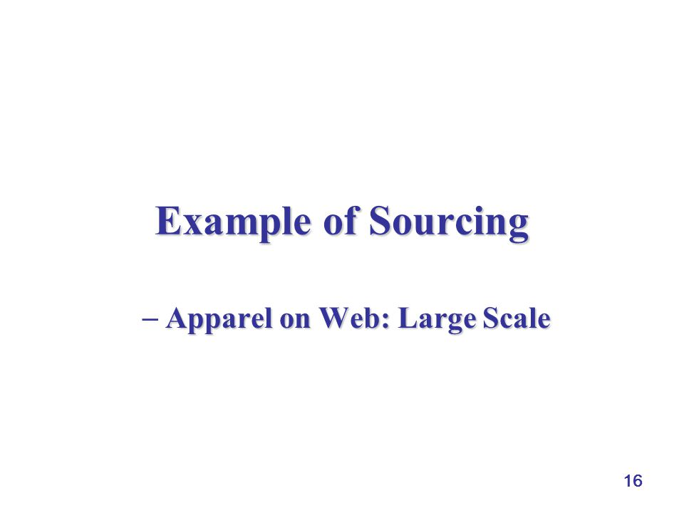16 Example of Sourcing Apparel on Web: Large Scale  Apparel on Web: Large Scale
