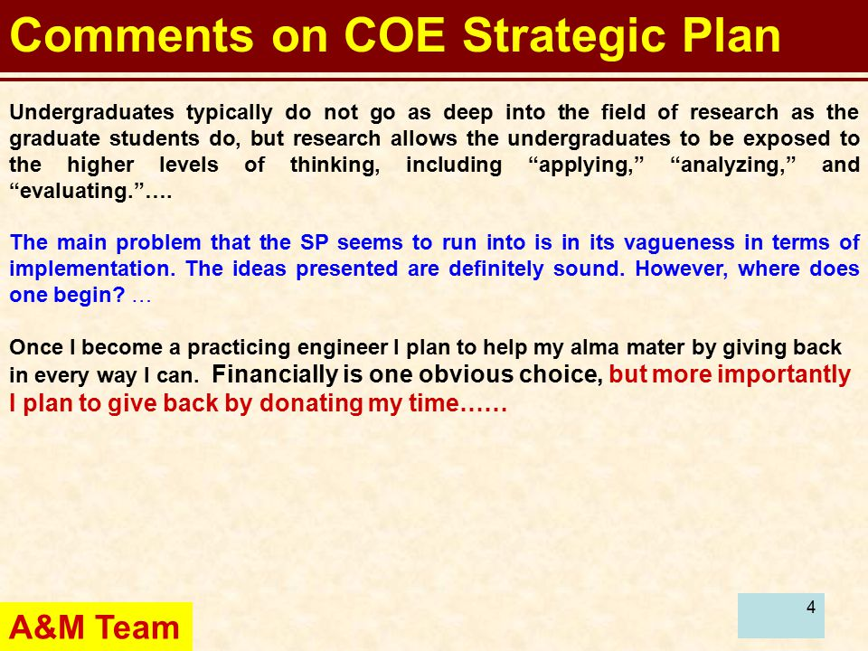 4 Comments on COE Strategic Plan Undergraduates typically do not go as deep into the field of research as the graduate students do, but research allows the undergraduates to be exposed to the higher levels of thinking, including applying, analyzing, and evaluating. ….