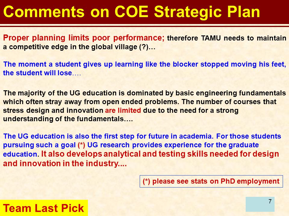 7 Comments on COE Strategic Plan Proper planning limits poor performance; therefore TAMU needs to maintain a competitive edge in the global village ( )… The moment a student gives up learning like the blocker stopped moving his feet, the student will lose….