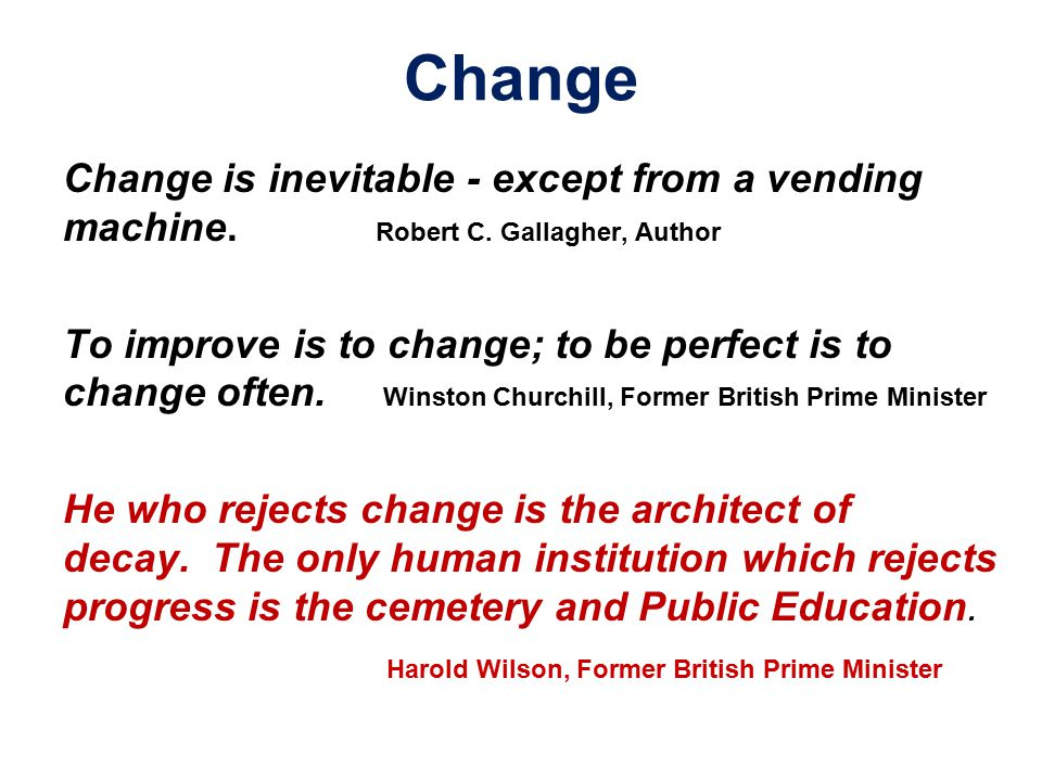 Change Change is inevitable - except from a vending machine.