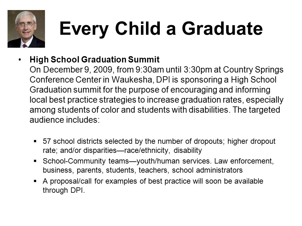 Every Child a Graduate High School Graduation Summit On December 9, 2009, from 9:30am until 3:30pm at Country Springs Conference Center in Waukesha, D