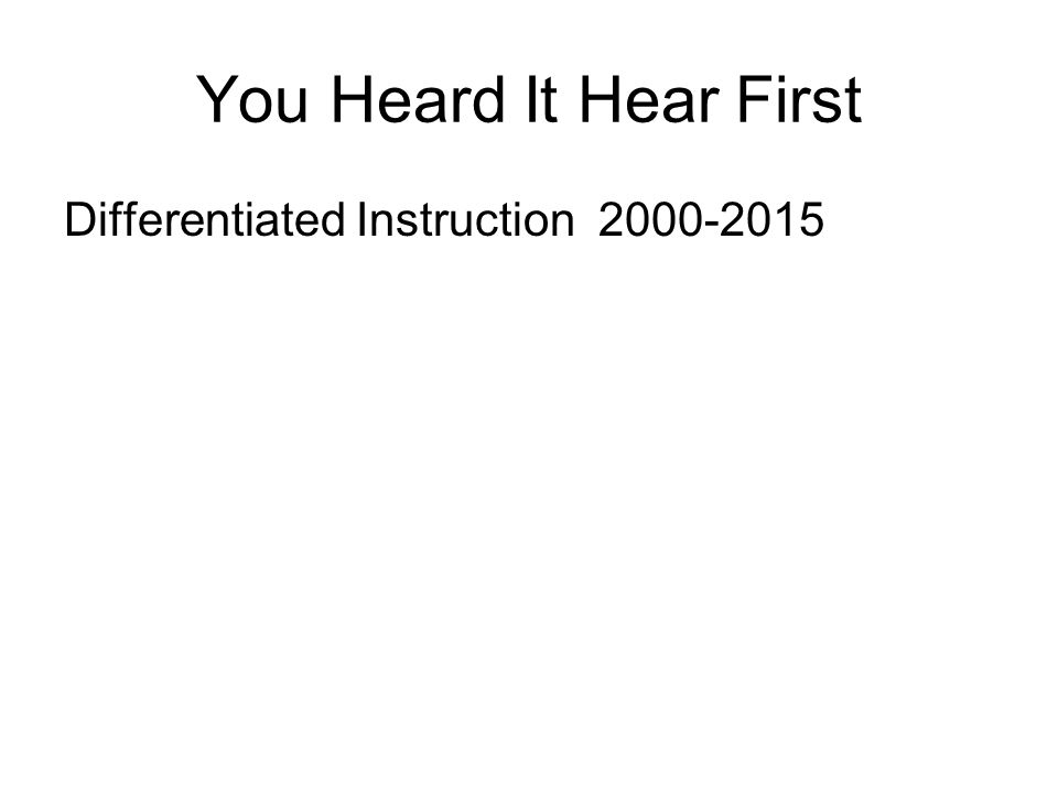 You Heard It Hear First Differentiated Instruction 2000-2015