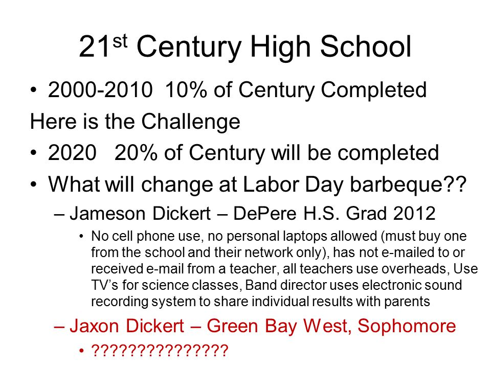 21 st Century High School 2000-2010 10% of Century Completed Here is the Challenge 2020 20% of Century will be completed What will change at Labor Day barbeque .