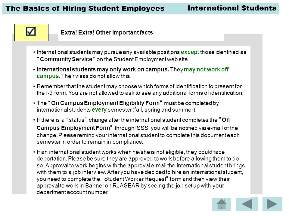 The Basics of Hiring Student Employees Extra! Extra! Other important facts International students may pursue any available positions except those iden