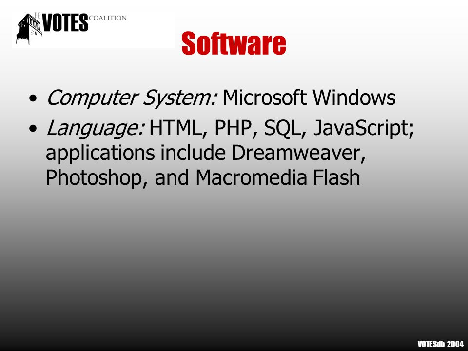 Software Computer System: Microsoft Windows Language: HTML, PHP, SQL, JavaScript; applications include Dreamweaver, Photoshop, and Macromedia Flash VOTESdb 2004