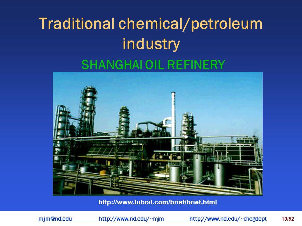 mjm@nd.eduhttp://www.nd.edu/~mjmhttp://www.nd.edu/~chegdepthttp://www.nd.edu/~mjmhttp://www.nd.edu/~chegdept 9/52 Traditional chemical/petroleum indus