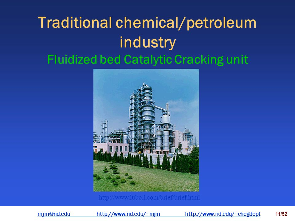 mjm@nd.eduhttp://www.nd.edu/~mjmhttp://www.nd.edu/~chegdepthttp://www.nd.edu/~mjmhttp://www.nd.edu/~chegdept 10/52 Traditional chemical/petroleum industry SHANGHAI OIL REFINERY http://www.luboil.com/brief/brief.html