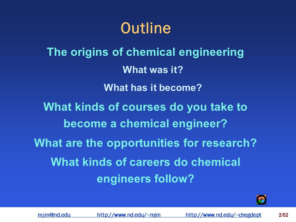 mjm@nd.eduhttp://www.nd.edu/~mjmhttp://www.nd.edu/~chegdepthttp://www.nd.edu/~mjmhttp://www.nd.edu/~chegdept 1/52 Chemical Engineering as an Academic Major and a Career Mark J.