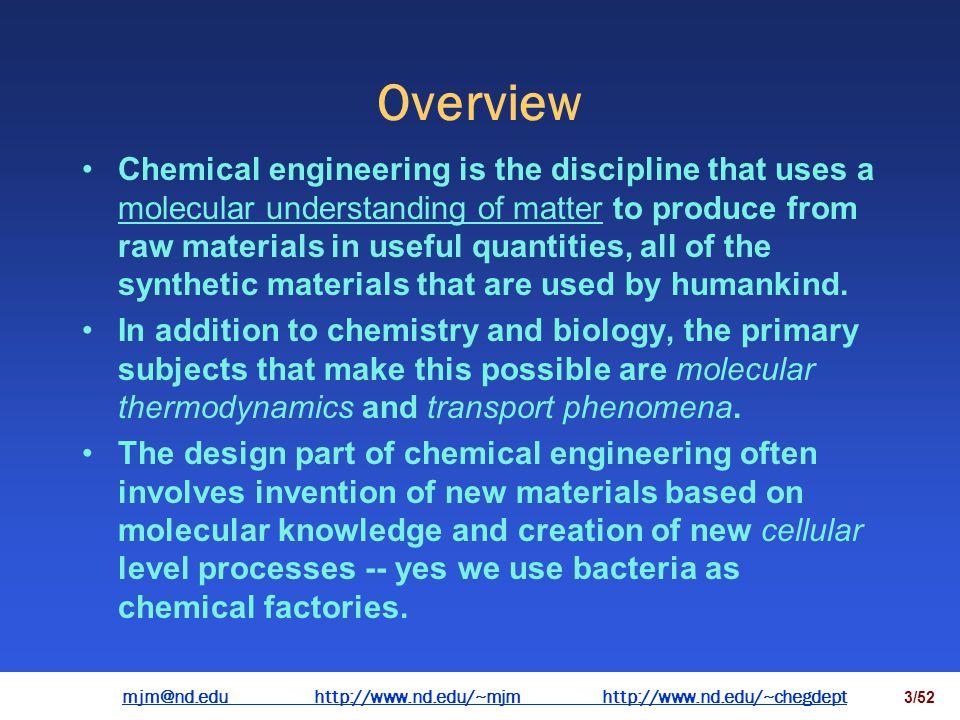 mjm@nd.eduhttp://www.nd.edu/~mjmhttp://www.nd.edu/~chegdepthttp://www.nd.edu/~mjmhttp://www.nd.edu/~chegdept 2/52 Outline The origins of chemical engi