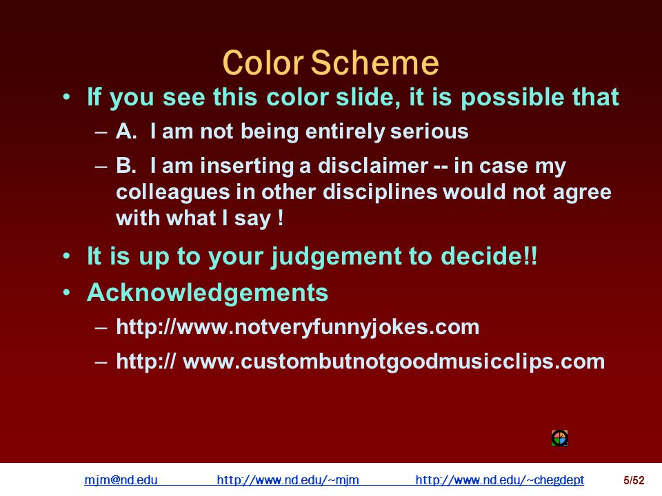 mjm@nd.eduhttp://www.nd.edu/~mjmhttp://www.nd.edu/~chegdepthttp://www.nd.edu/~mjmhttp://www.nd.edu/~chegdept 4/52 Color Scheme This is the standard sl