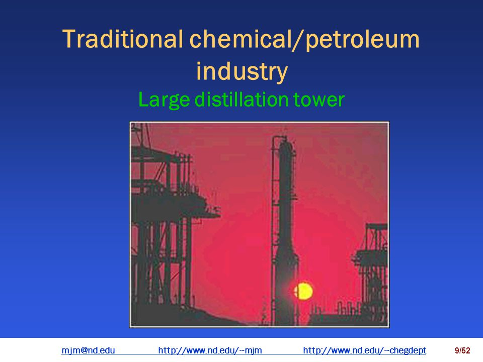 mjm@nd.eduhttp://www.nd.edu/~mjmhttp://www.nd.edu/~chegdepthttp://www.nd.edu/~mjmhttp://www.nd.edu/~chegdept 8/52 Traditional chemical/petroleum industry