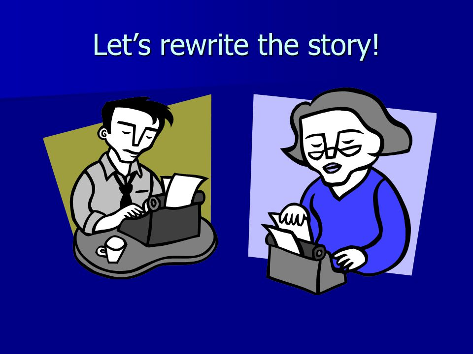 Let's rewrite the story!