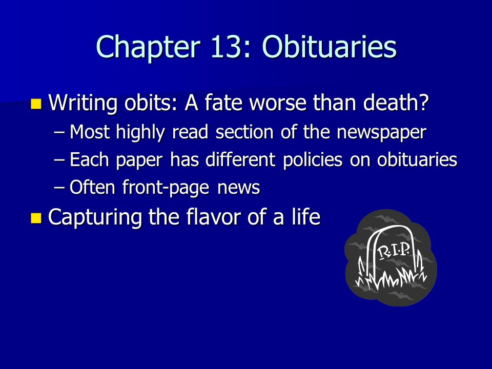 Chapter 13: Obituaries Writing obits: A fate worse than death.