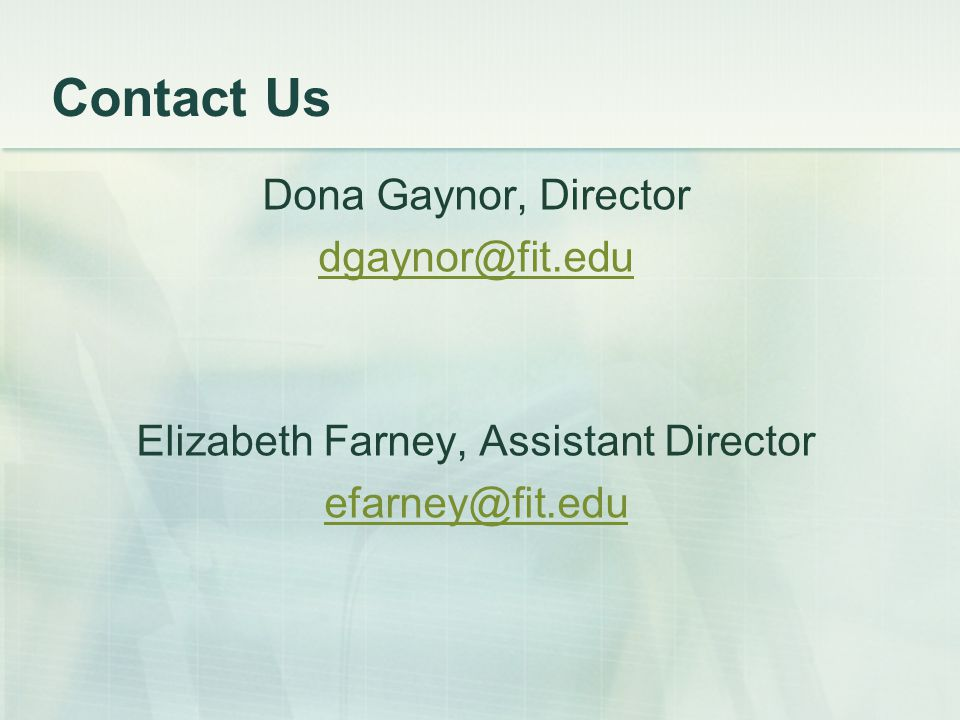Contact Us Dona Gaynor, Director dgaynor@fit.edu Elizabeth Farney, Assistant Director efarney@fit.edu