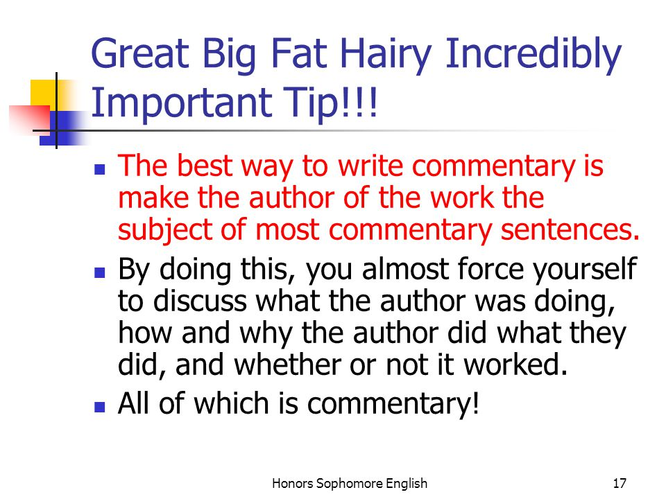 Honors Sophomore English17 Great Big Fat Hairy Incredibly Important Tip!!! The best way to write commentary is make the author of the work the subject