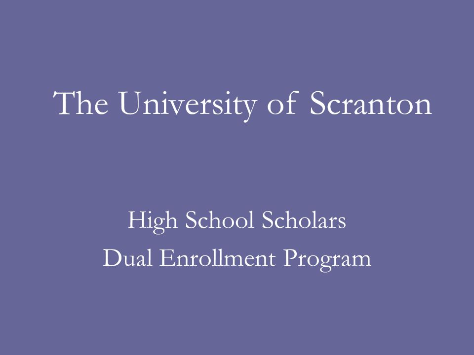 High School Scholars Dual Enrollment Program The University of Scranton