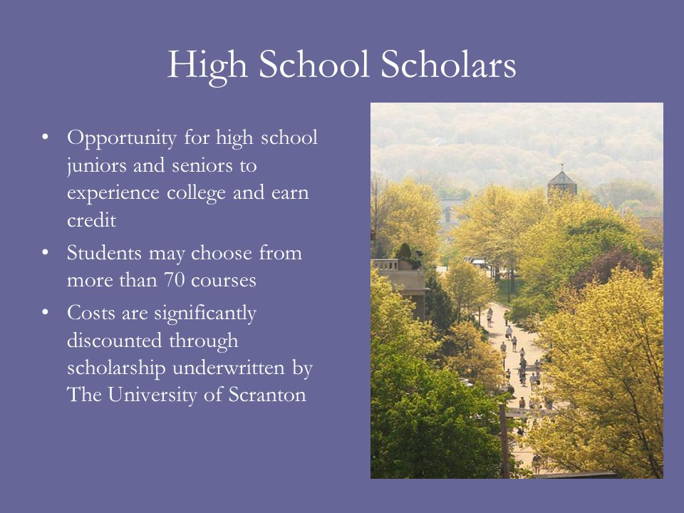 High School Scholars Opportunity for high school juniors and seniors to experience college and earn credit Students may choose from more than 70 cours