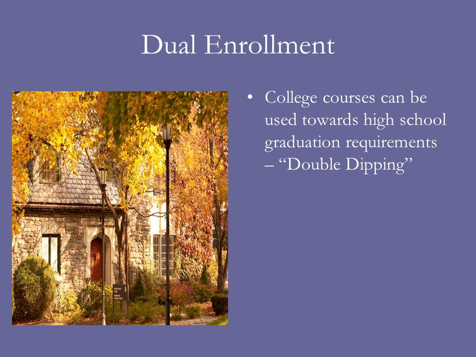 "Dual Enrollment College courses can be used towards high school graduation requirements – ""Double Dipping"""