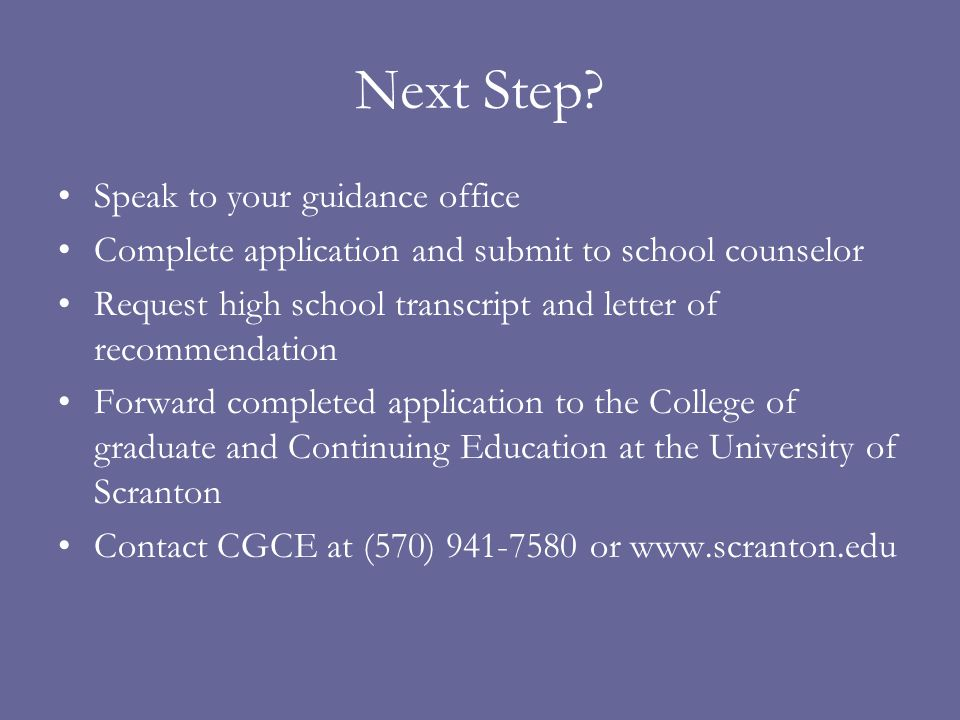 Next Step? Speak to your guidance office Complete application and submit to school counselor Request high school transcript and letter of recommendati