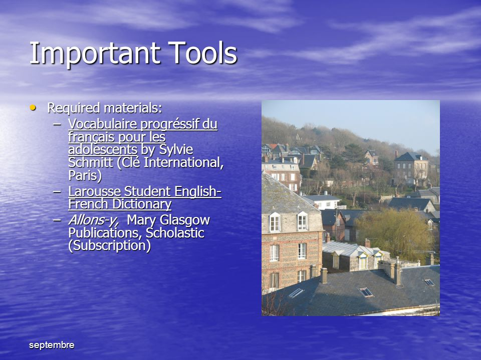 septembre Important Tools Required materials: Required materials: –Vocabulaire progréssif du français pour les adolescents by Sylvie Schmitt (Clé Inte
