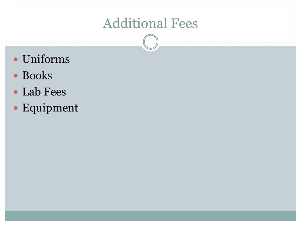 Additional Fees Uniforms Books Lab Fees Equipment