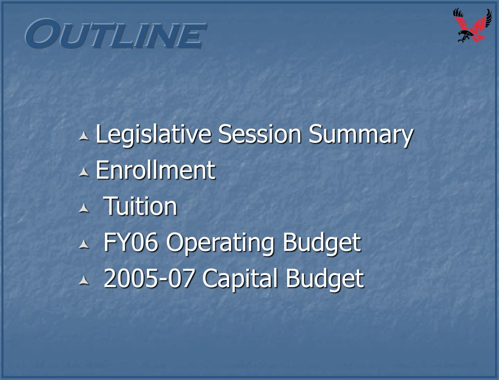  Legislative Session Summary  Enrollment  Tuition  FY06 Operating Budget  2005-07 Capital Budget