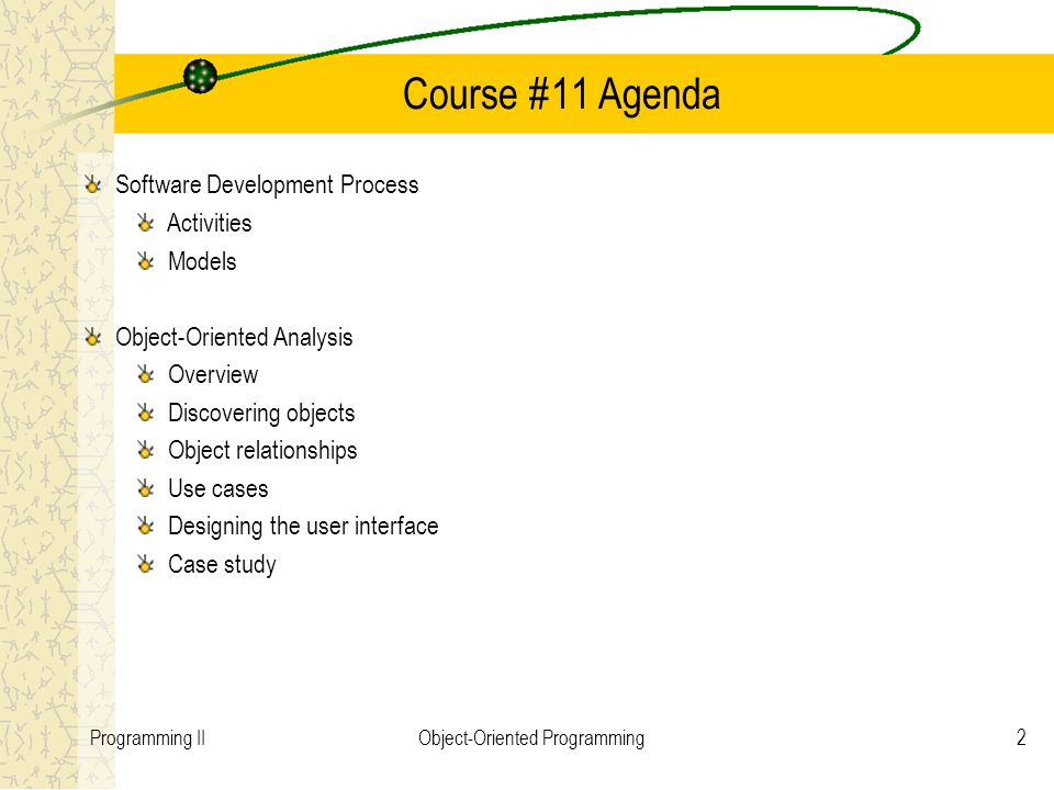 2Programming IIObject-Oriented Programming Course #11 Agenda Software Development Process Activities Models Object-Oriented Analysis Overview Discover