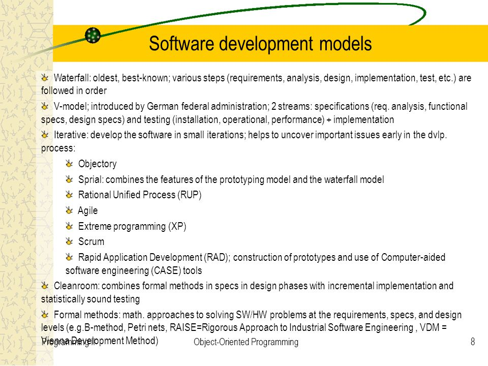 8Programming IIObject-Oriented Programming Software development models Waterfall: oldest, best-known; various steps (requirements, analysis, design, i