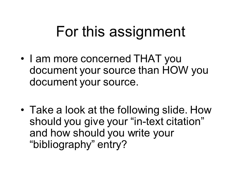 For this assignment I am more concerned THAT you document your source than HOW you document your source.