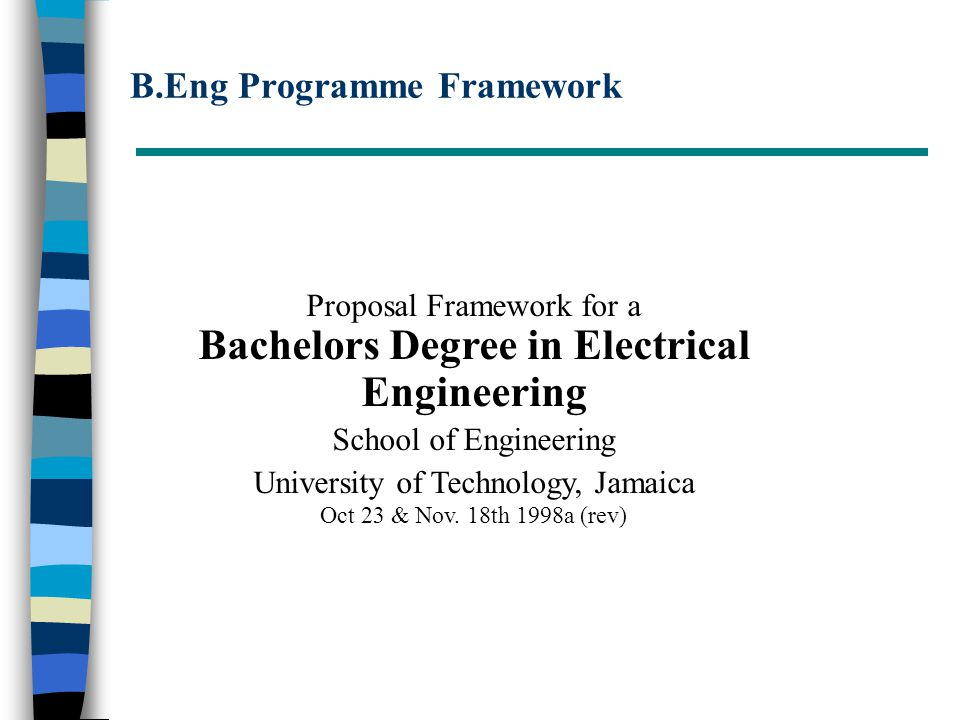 B.Eng Programme Framework Proposal Framework for a Bachelors Degree in Electrical Engineering School of Engineering University of Technology, Jamaica