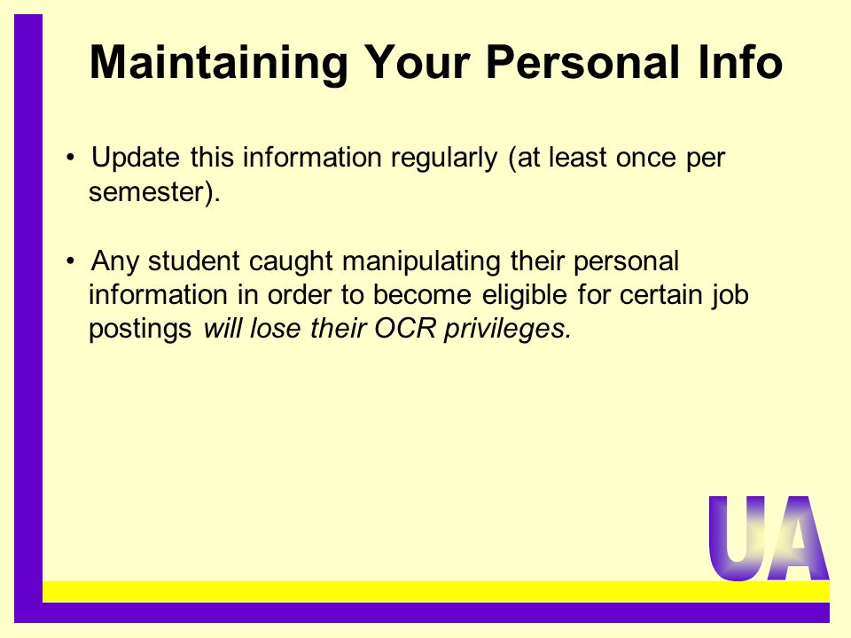 Maintaining Your Personal Info Update this information regularly (at least once per semester).