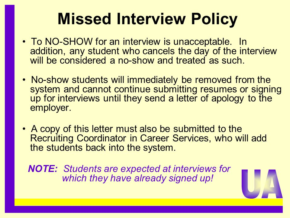 Missed Interview Policy To NO-SHOW for an interview is unacceptable.