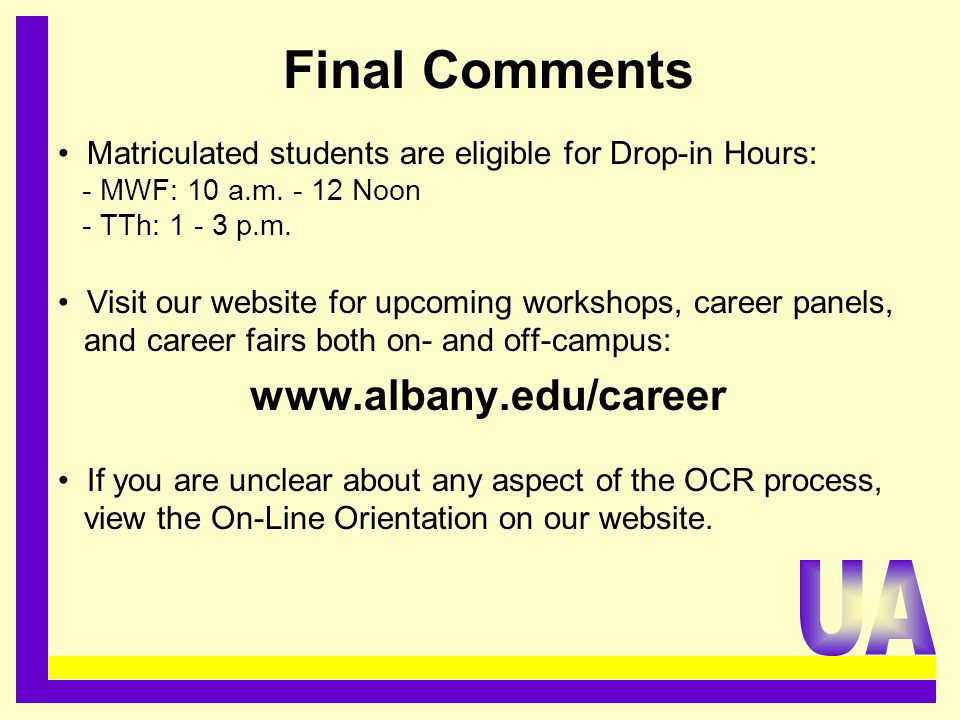 Final Comments Matriculated students are eligible for Drop-in Hours: - MWF: 10 a.m.