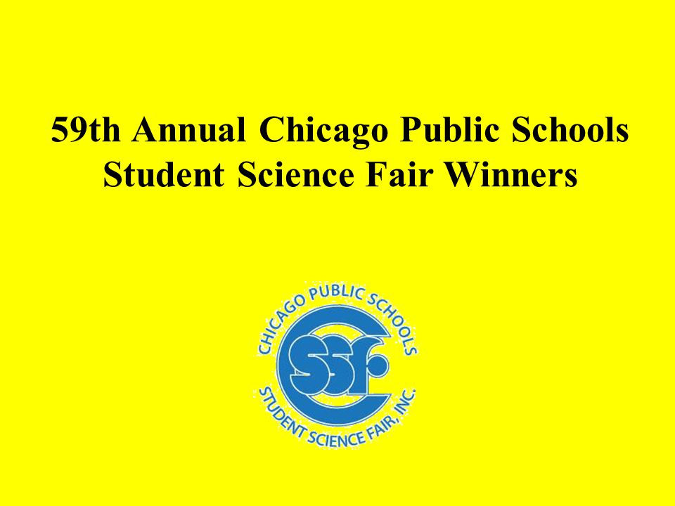 59th Annual Chicago Public Schools Student Science Fair Winners